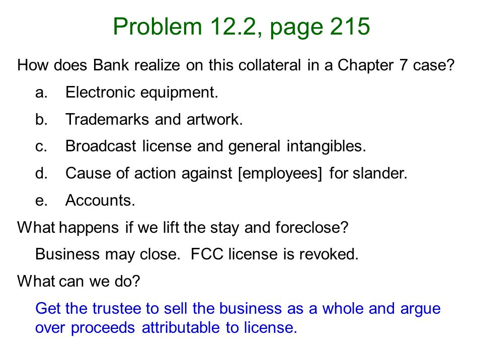 Problem 12.2, page 215 How does Bank realize on this collateral in a Chapter 7 case.