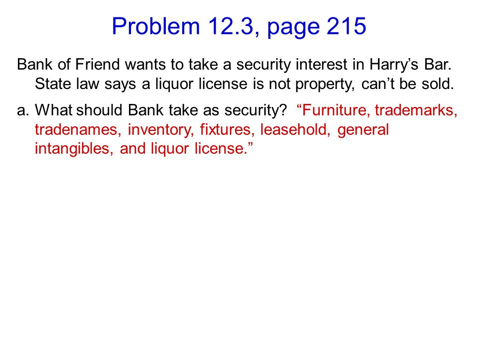 Problem 12.3, page 215 Bank of Friend wants to take a security interest in Harrys Bar.