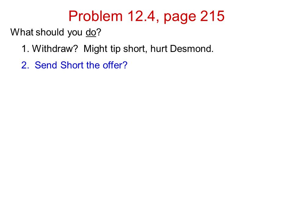 Problem 12.4, page 215 What should you do. 1. Withdraw.