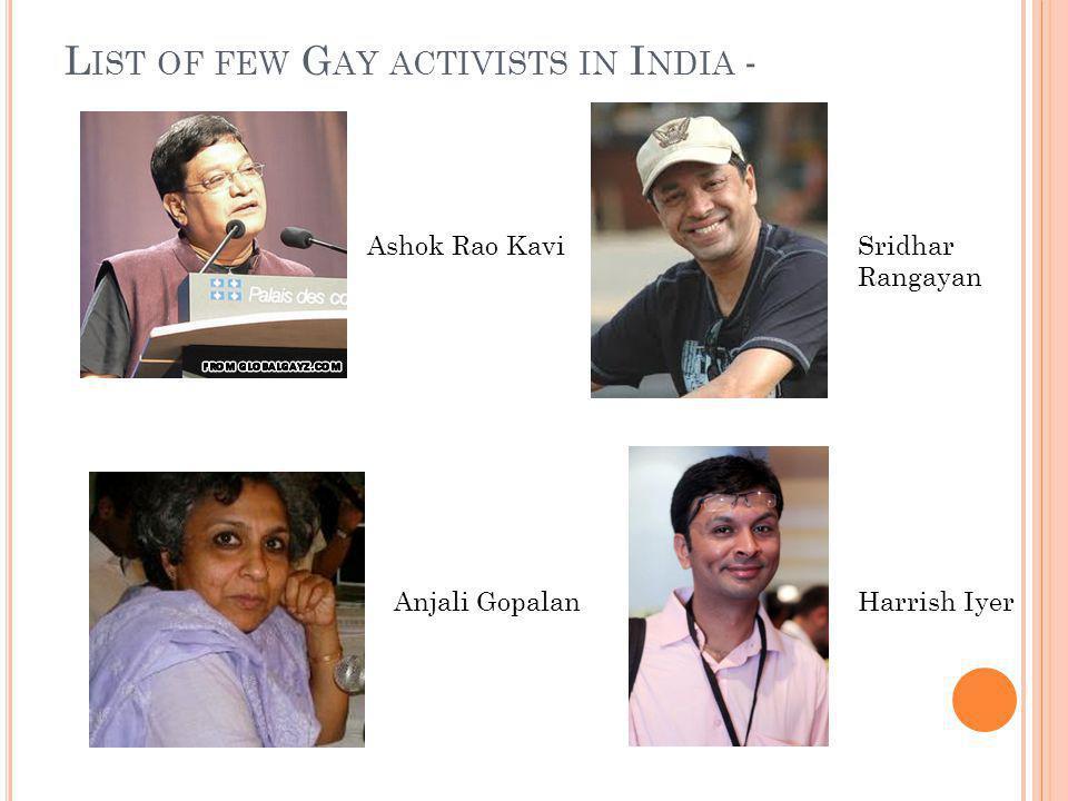 L IST OF FEW G AY ACTIVISTS IN I NDIA - Ashok Rao KaviSridhar Rangayan Anjali GopalanHarrish Iyer