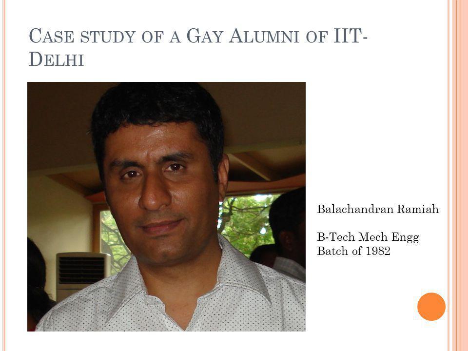 C ASE STUDY OF A G AY A LUMNI OF IIT- D ELHI Balachandran Ramiah B-Tech Mech Engg Batch of 1982