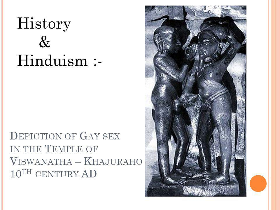 D EPICTION OF G AY SEX IN THE T EMPLE OF V ISWANATHA – K HAJURAHO 10 TH CENTURY AD History & Hinduism :-