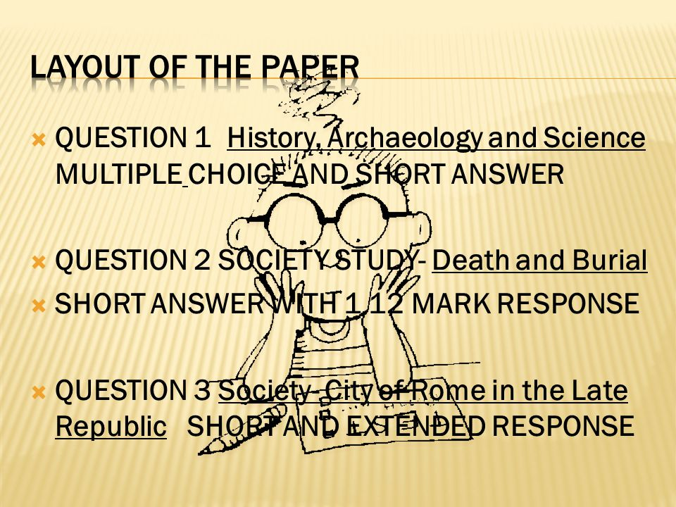 QUESTION 1 History, Archaeology and Science MULTIPLE CHOICE AND SHORT ANSWER QUESTION 2 SOCIETY STUDY- Death and Burial SHORT ANSWER WITH 1 12 MARK RESPONSE QUESTION 3 Society- City of Rome in the Late Republic SHORT AND EXTENDED RESPONSE