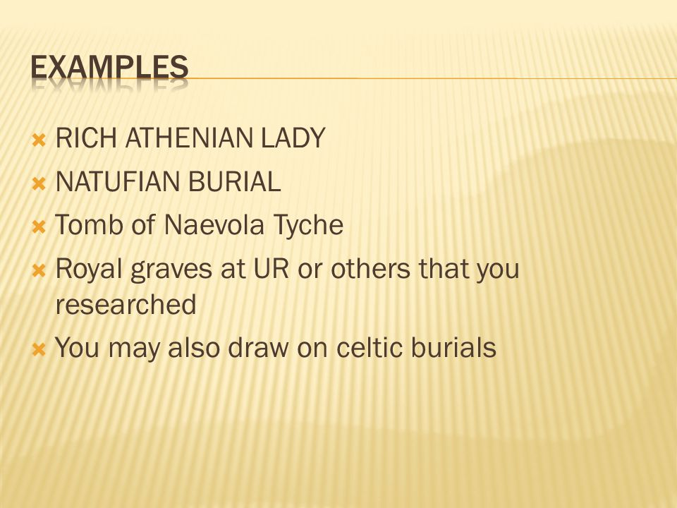 RICH ATHENIAN LADY NATUFIAN BURIAL Tomb of Naevola Tyche Royal graves at UR or others that you researched You may also draw on celtic burials