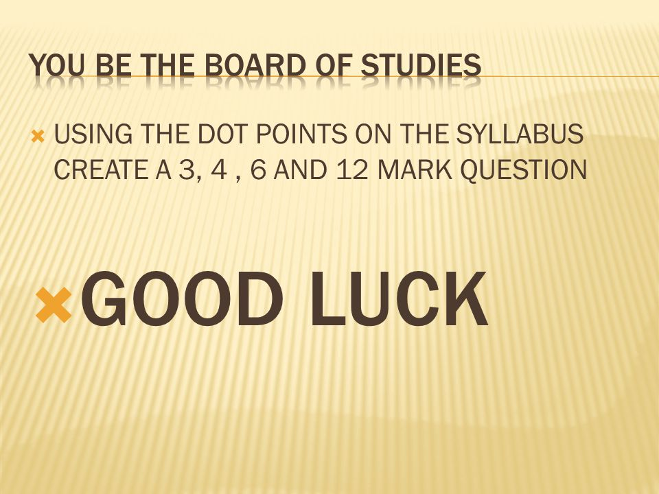 USING THE DOT POINTS ON THE SYLLABUS CREATE A 3, 4, 6 AND 12 MARK QUESTION GOOD LUCK