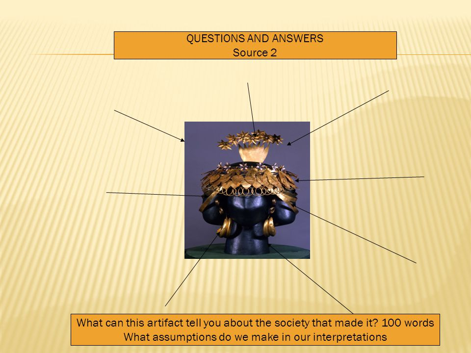 QUESTIONS AND ANSWERS Source 2 What can this artifact tell you about the society that made it.