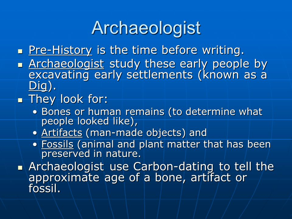 Anthropologists Anthropologist study the culture of early people to get a picture of how they lived.