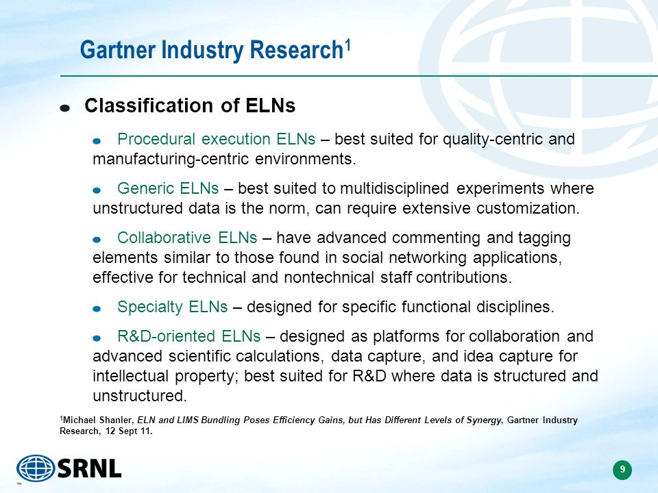 9 Gartner Industry Research 1 Classification of ELNs Procedural execution ELNs – best suited for quality-centric and manufacturing-centric environments.