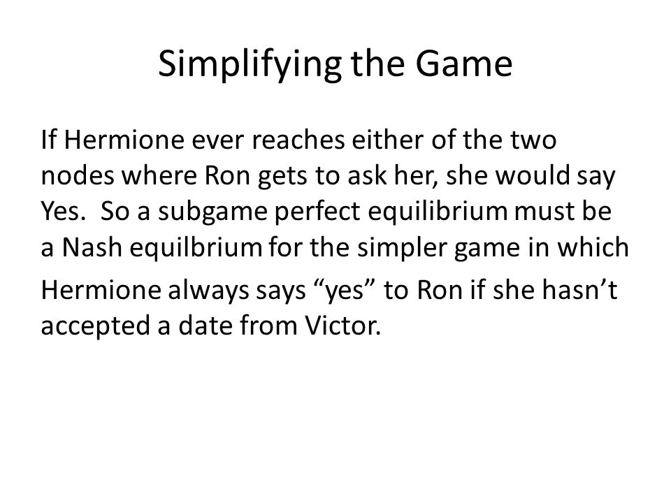 Simplifying the Game If Hermione ever reaches either of the two nodes where Ron gets to ask her, she would say Yes.