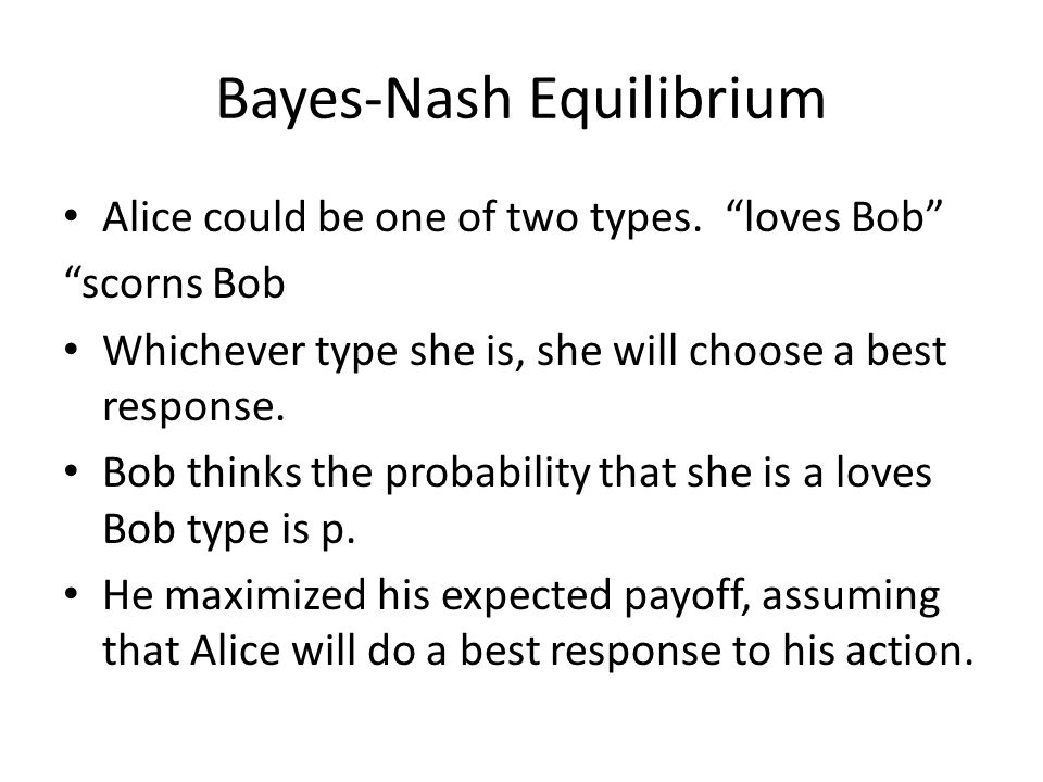 Bayes-Nash Equilibrium Alice could be one of two types.