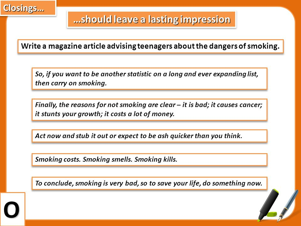 …should leave a lasting impression Write a magazine article advising teenagers about the dangers of smoking.