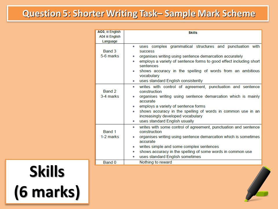 Question 5: Shorter Writing Task– Sample Mark Scheme Question 5: Shorter Writing Task– Sample Mark Scheme Skills (6 marks) Skills