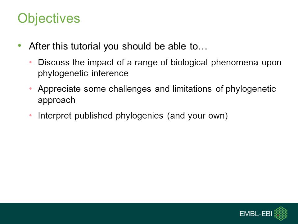 Objectives After this tutorial you should be able to… Discuss the impact of a range of biological phenomena upon phylogenetic inference Appreciate som