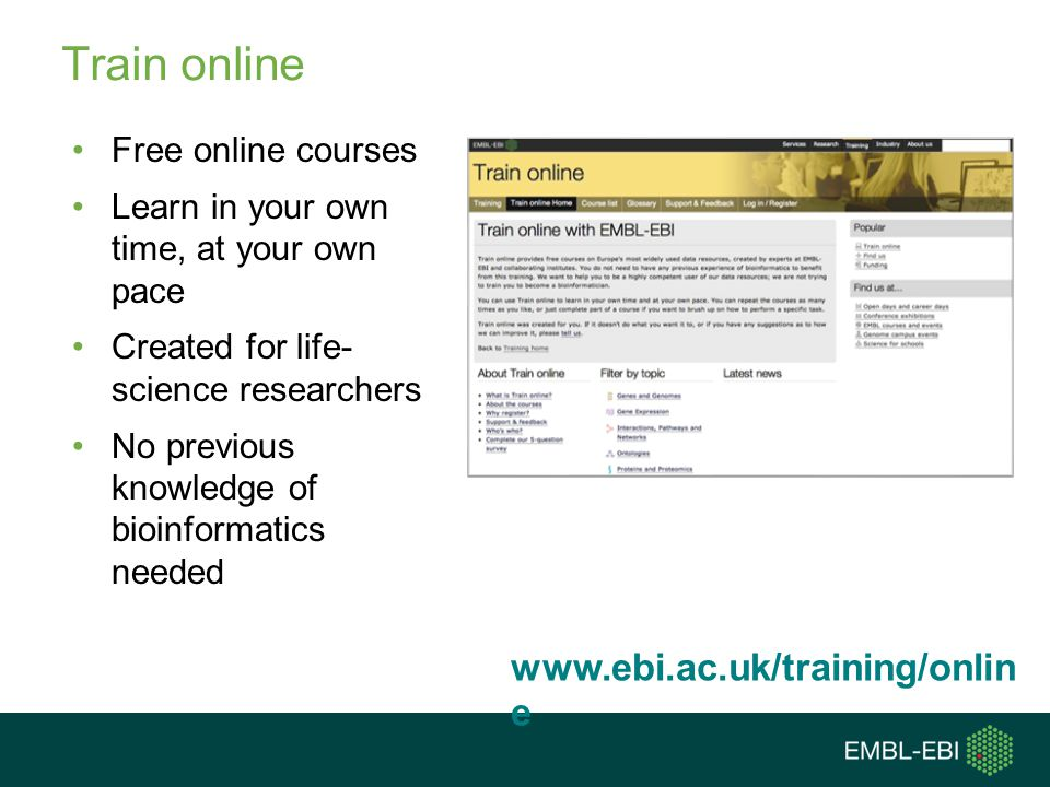 Train online Free online courses Learn in your own time, at your own pace Created for life- science researchers No previous knowledge of bioinformatic