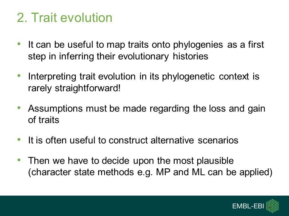 2. Trait evolution It can be useful to map traits onto phylogenies as a first step in inferring their evolutionary histories Interpreting trait evolut