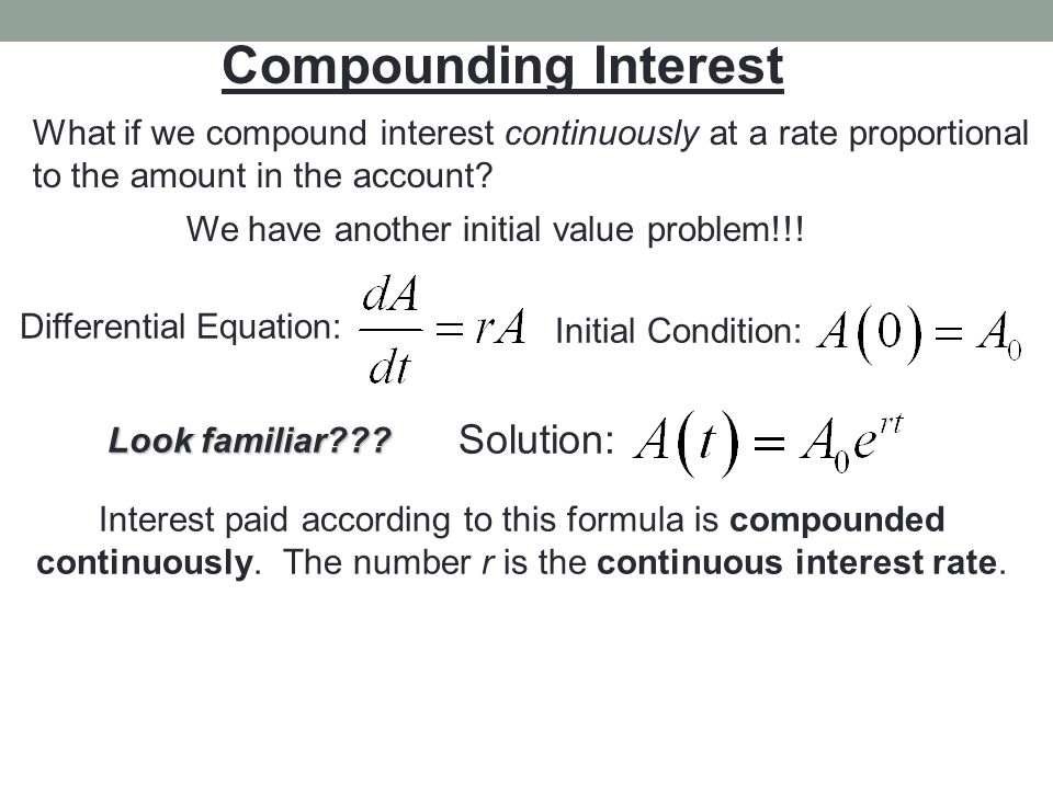 Compounding Interest What if we compound interest continuously at a rate proportional to the amount in the account? We have another initial value prob