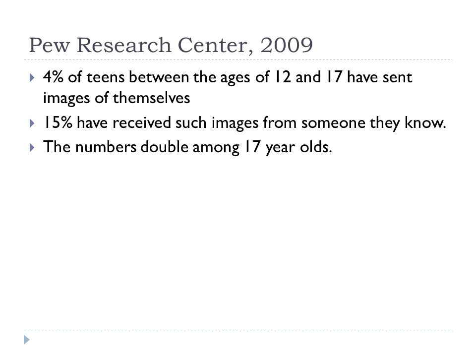 Pew Research Center, % of teens between the ages of 12 and 17 have sent images of themselves 15% have received such images from someone they know.