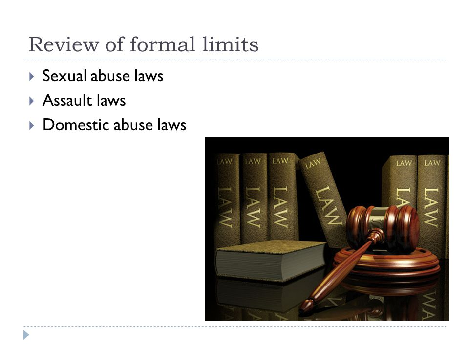 Review of formal limits Sexual abuse laws Assault laws Domestic abuse laws