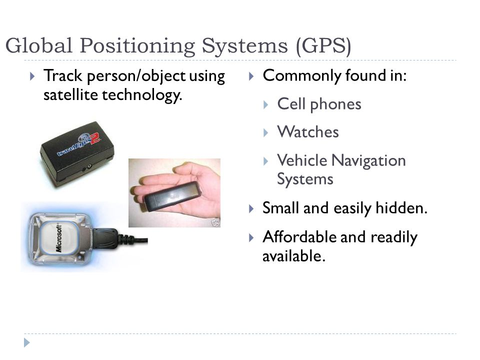 Global Positioning Systems (GPS) Track person/object using satellite technology.
