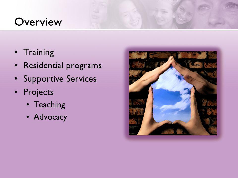 Overview Training Residential programs Supportive Services Projects Teaching Advocacy