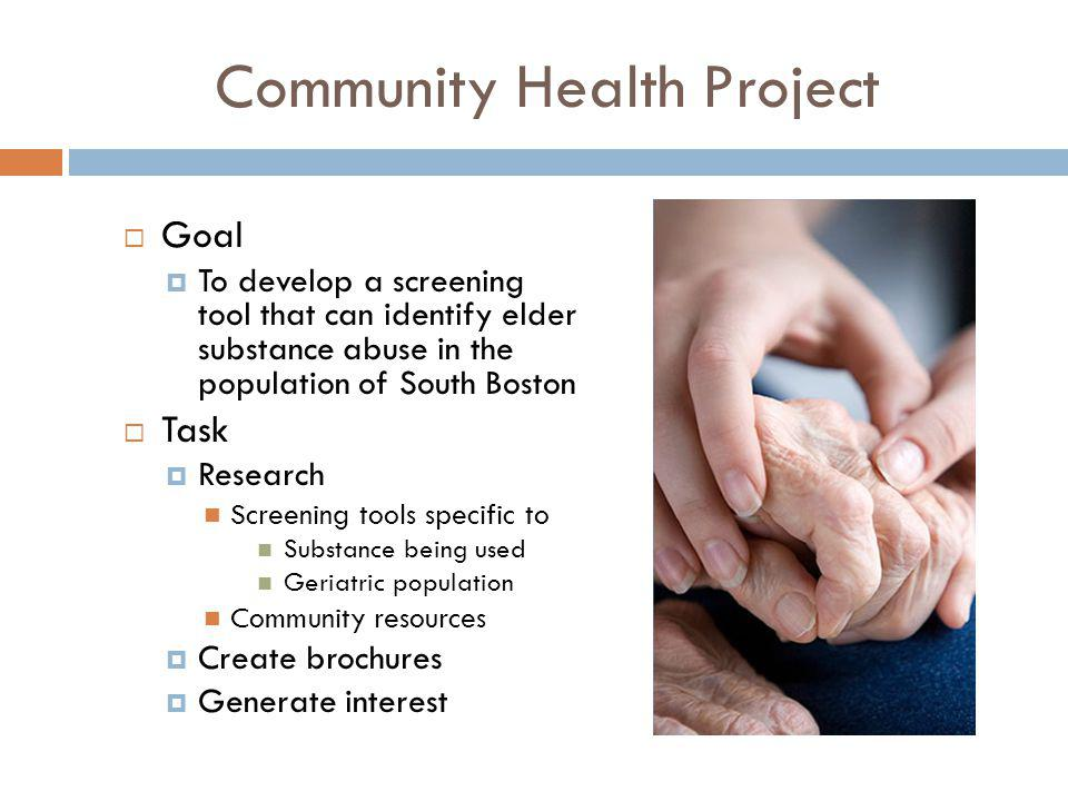 Community Health Project Goal To develop a screening tool that can identify elder substance abuse in the population of South Boston Task Research Scre