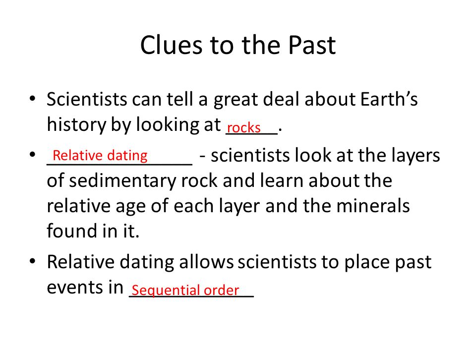 Clues to the Past Scientists can tell a great deal about Earths history by looking at _____.