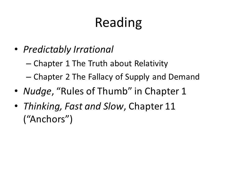 Reading Predictably Irrational – Chapter 1 The Truth about Relativity – Chapter 2 The Fallacy of Supply and Demand Nudge, Rules of Thumb in Chapter 1