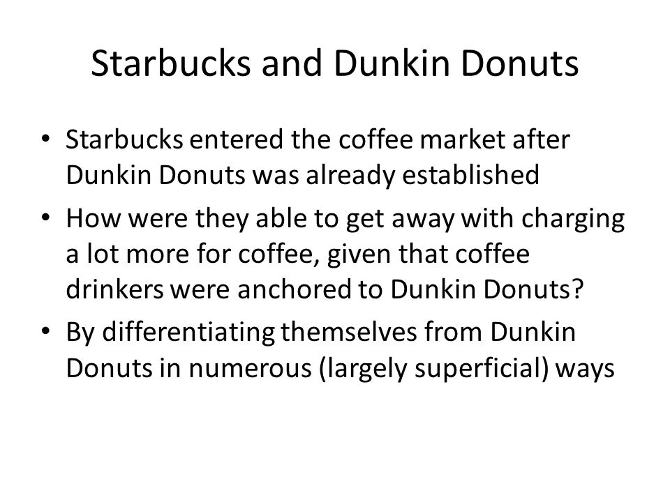Starbucks and Dunkin Donuts Starbucks entered the coffee market after Dunkin Donuts was already established How were they able to get away with chargi