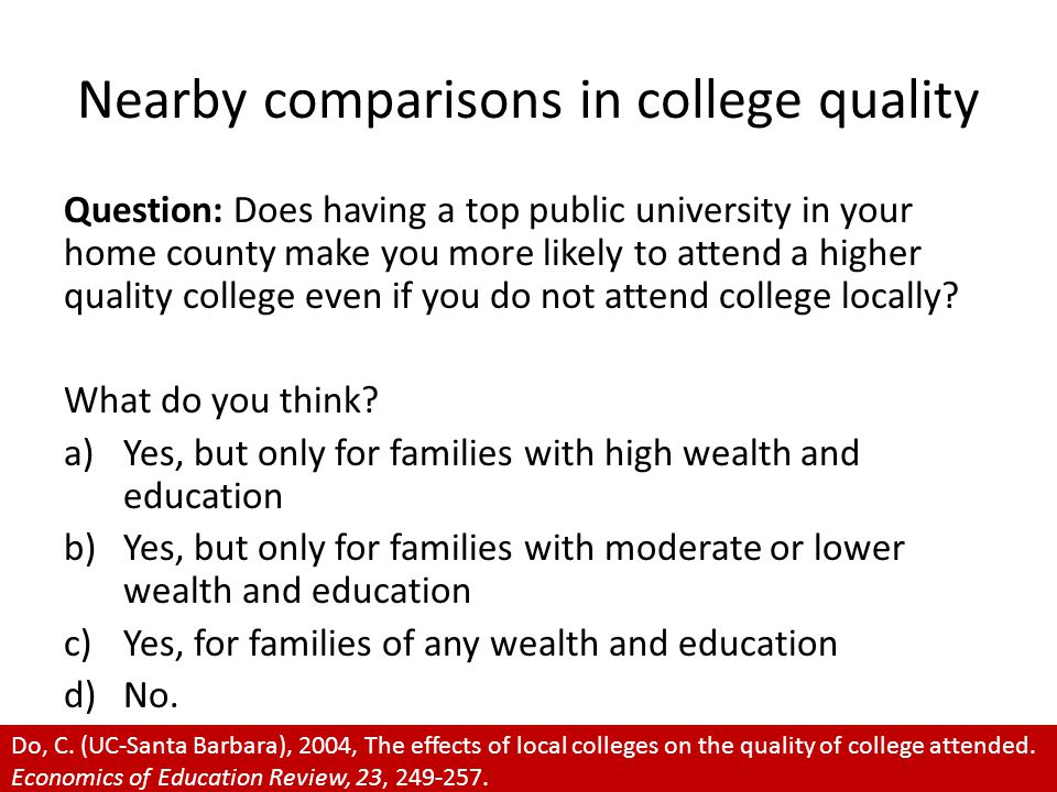 Nearby comparisons in college quality Question: Does having a top public university in your home county make you more likely to attend a higher qualit