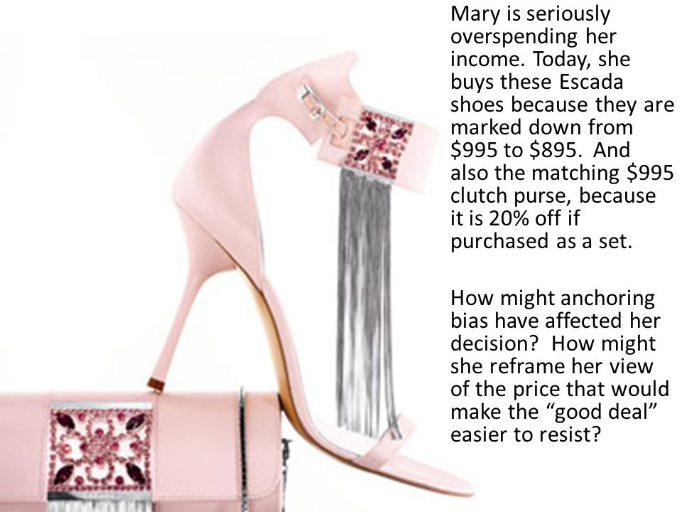 Mary is seriously overspending her income. Today, she buys these Escada shoes because they are marked down from $995 to $895. And also the matching $9