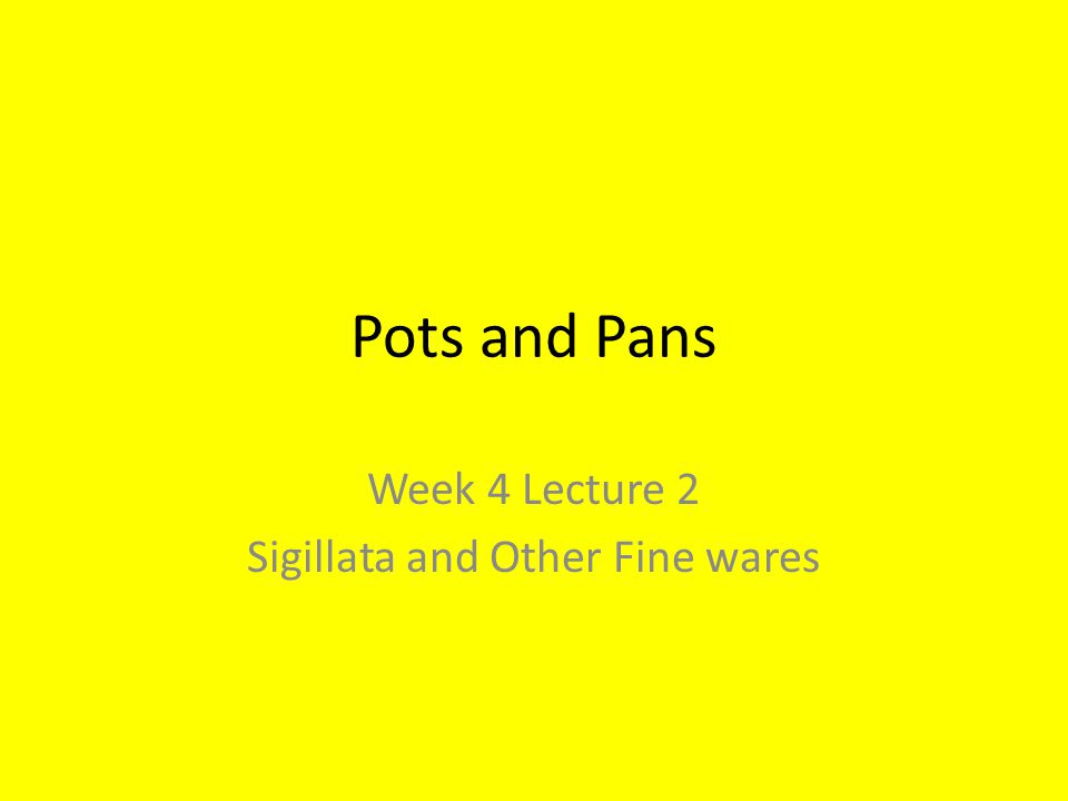 Pots and Pans Week 4 Lecture 2 Sigillata and Other Fine wares