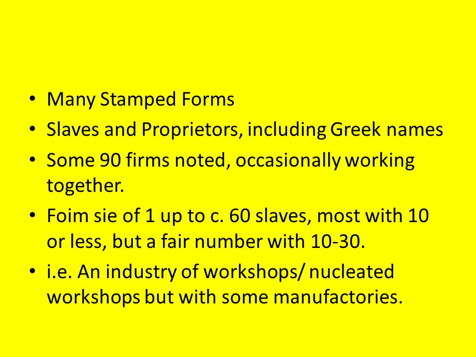 Many Stamped Forms Slaves and Proprietors, including Greek names Some 90 firms noted, occasionally working together. Foim sie of 1 up to c. 60 slaves,