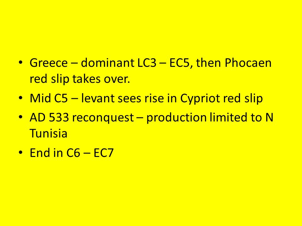 Greece – dominant LC3 – EC5, then Phocaen red slip takes over.