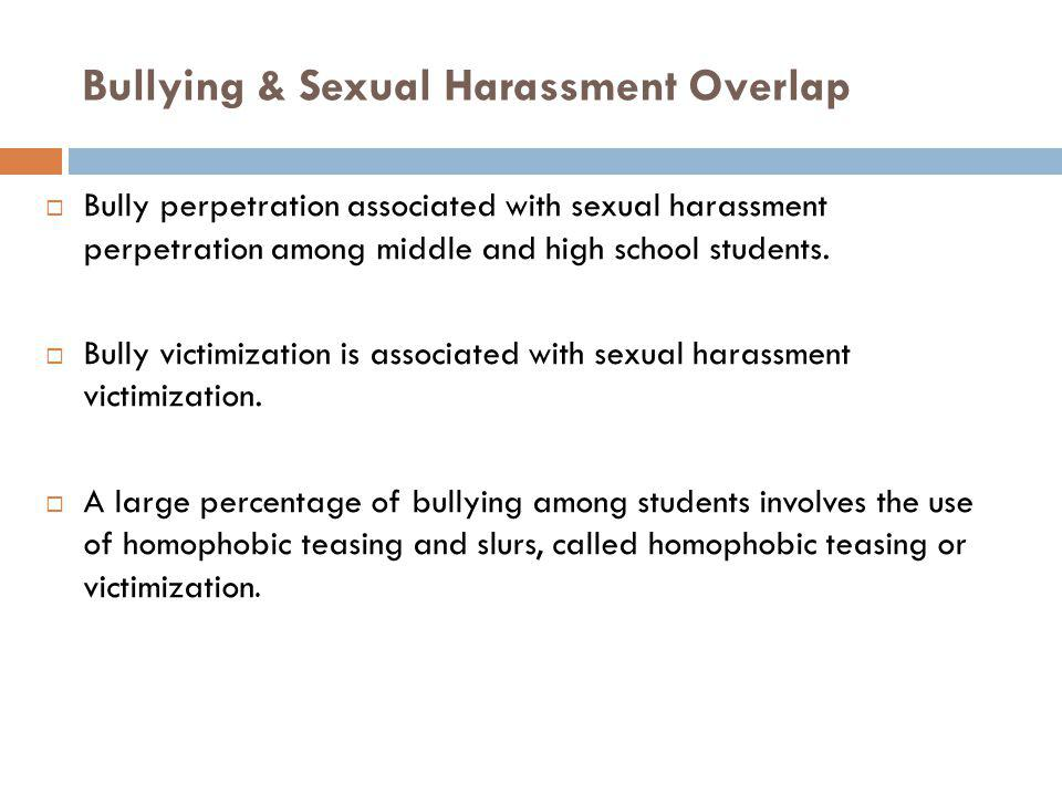 Bullying & Sexual Harassment Overlap Bully perpetration associated with sexual harassment perpetration among middle and high school students. Bully vi