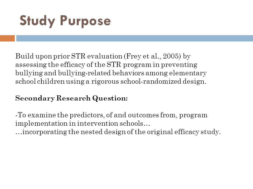 Study Purpose Build upon prior STR evaluation (Frey et al., 2005) by assessing the efficacy of the STR program in preventing bullying and bullying-rel