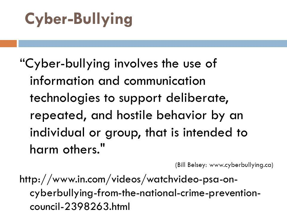 Cyber-Bullying Cyber-bullying involves the use of information and communication technologies to support deliberate, repeated, and hostile behavior by