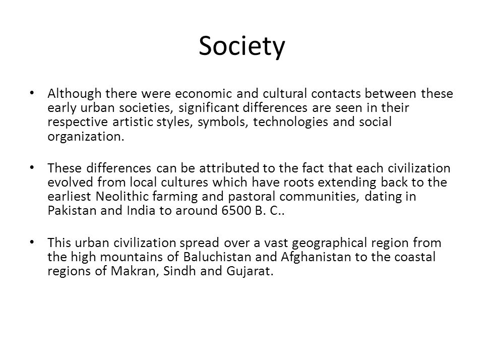 Society Although there were economic and cultural contacts between these early urban societies, significant differences are seen in their respective a