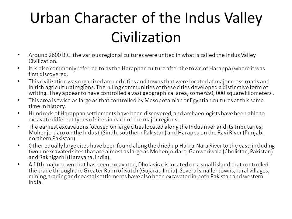Urban Character of the Indus Valley Civilization Around 2600 B.C. the various regional cultures were united in what is called the Indus Valley Civiliz