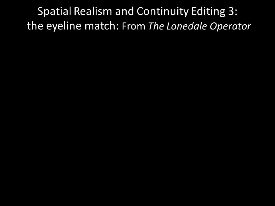 Spatial Realism and Continuity Editing 3: the eyeline match: From The Lonedale Operator