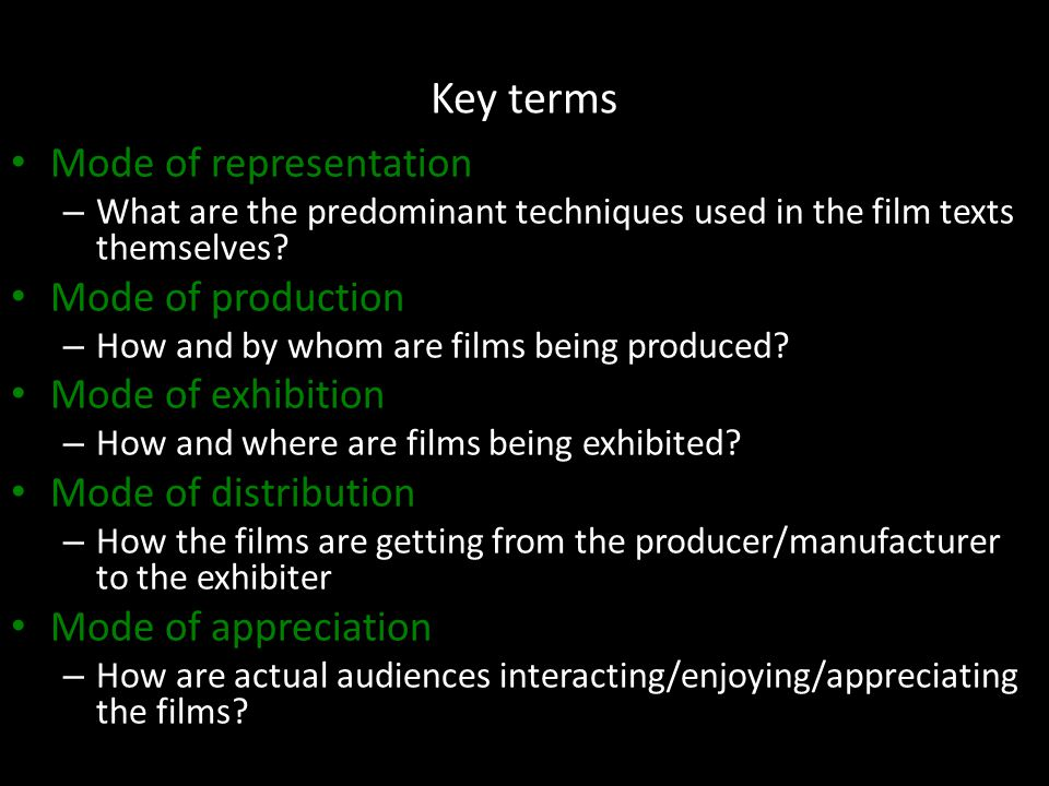 Key terms Mode of representation – What are the predominant techniques used in the film texts themselves.