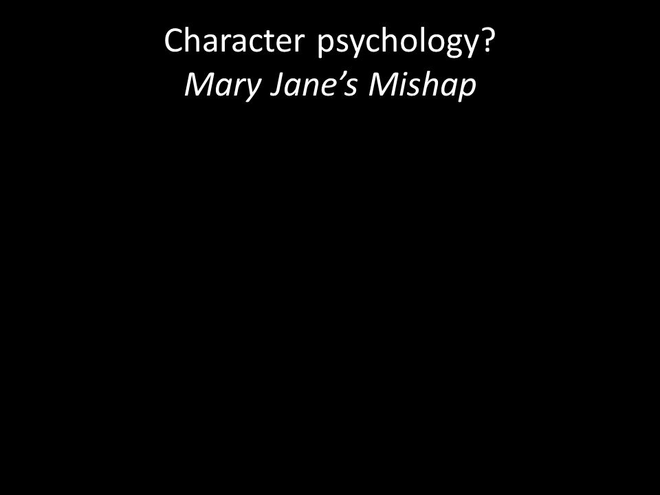 Character psychology Mary Janes Mishap