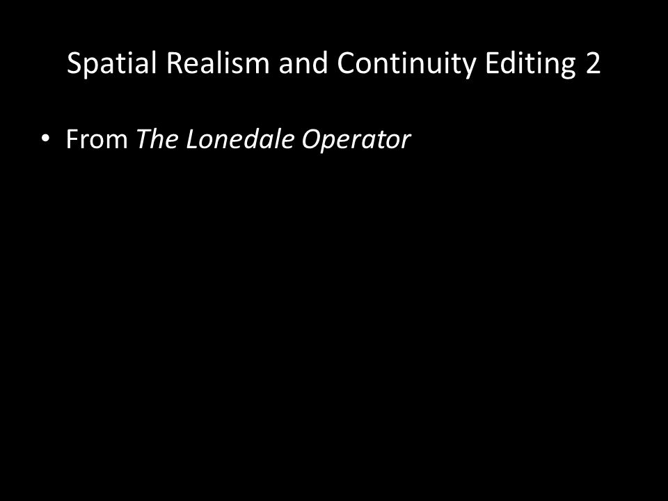 Spatial Realism and Continuity Editing 2 From The Lonedale Operator