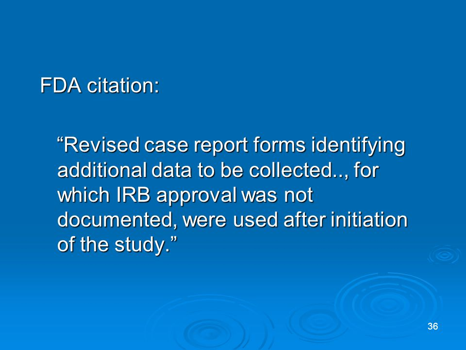 FDA citation: Revised case report forms identifying additional data to be collected.., for which IRB approval was not documented, were used after initiation of the study.