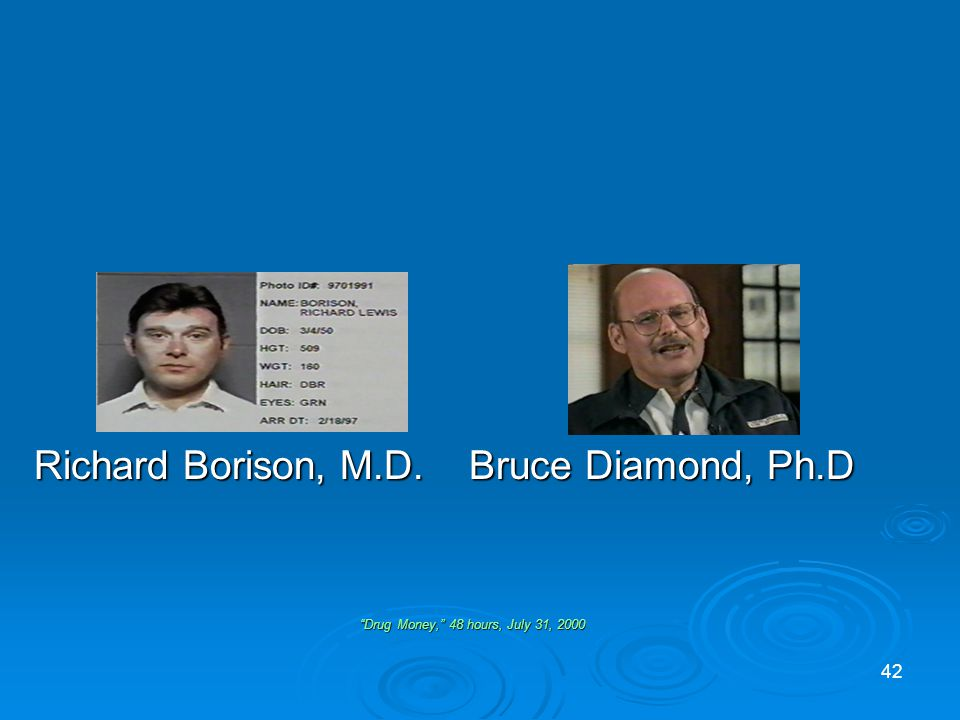 Richard Borison, M.D. Bruce Diamond, Ph.D Drug Money, 48 hours, July 31, 2000 42