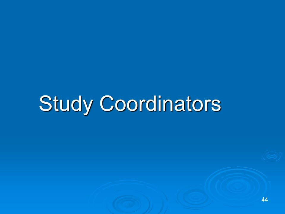 Study Coordinators Study Coordinators 44