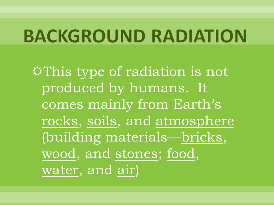 This type of radiation is not produced by humans.