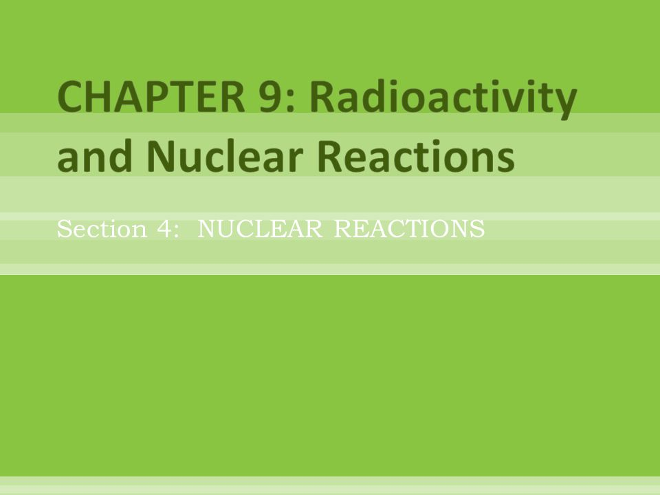 Section 4: NUCLEAR REACTIONS