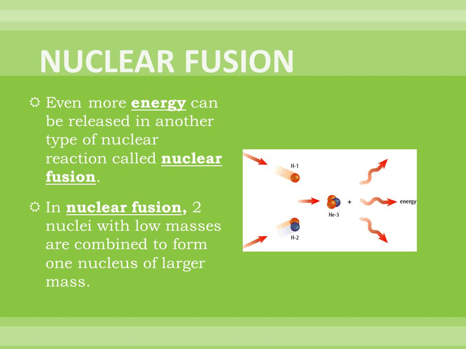 Even more energy can be released in another type of nuclear reaction called nuclear fusion.