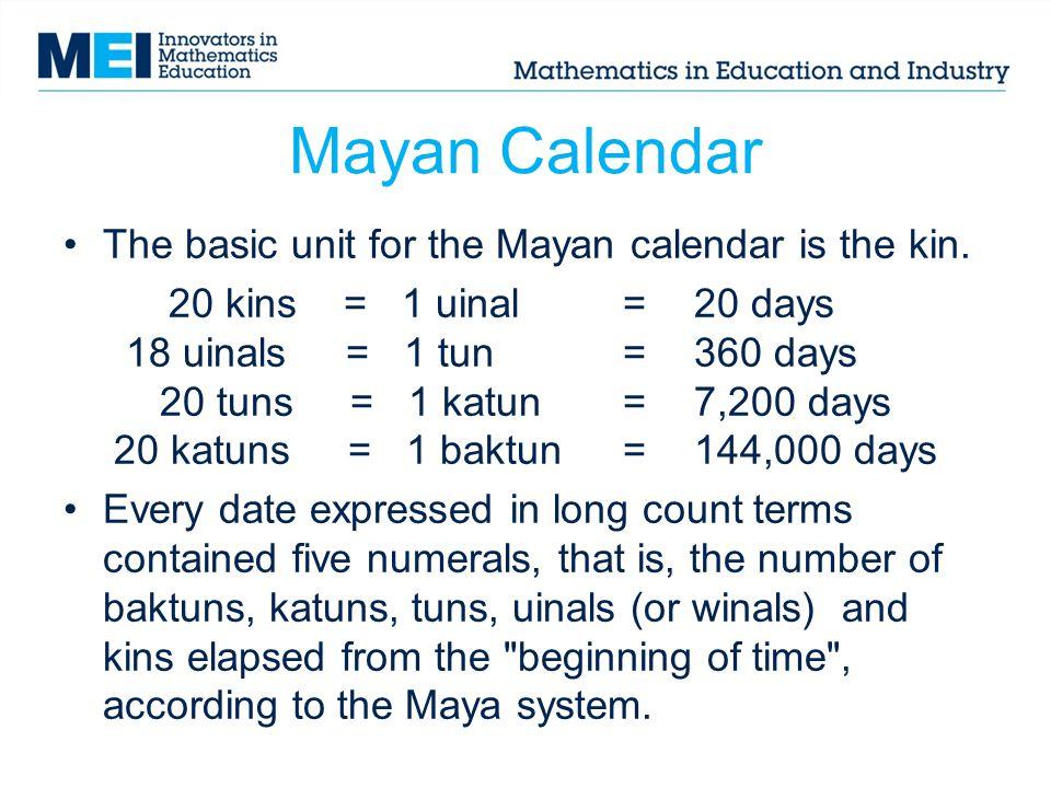 Mayan Calendar The basic unit for the Mayan calendar is the kin.