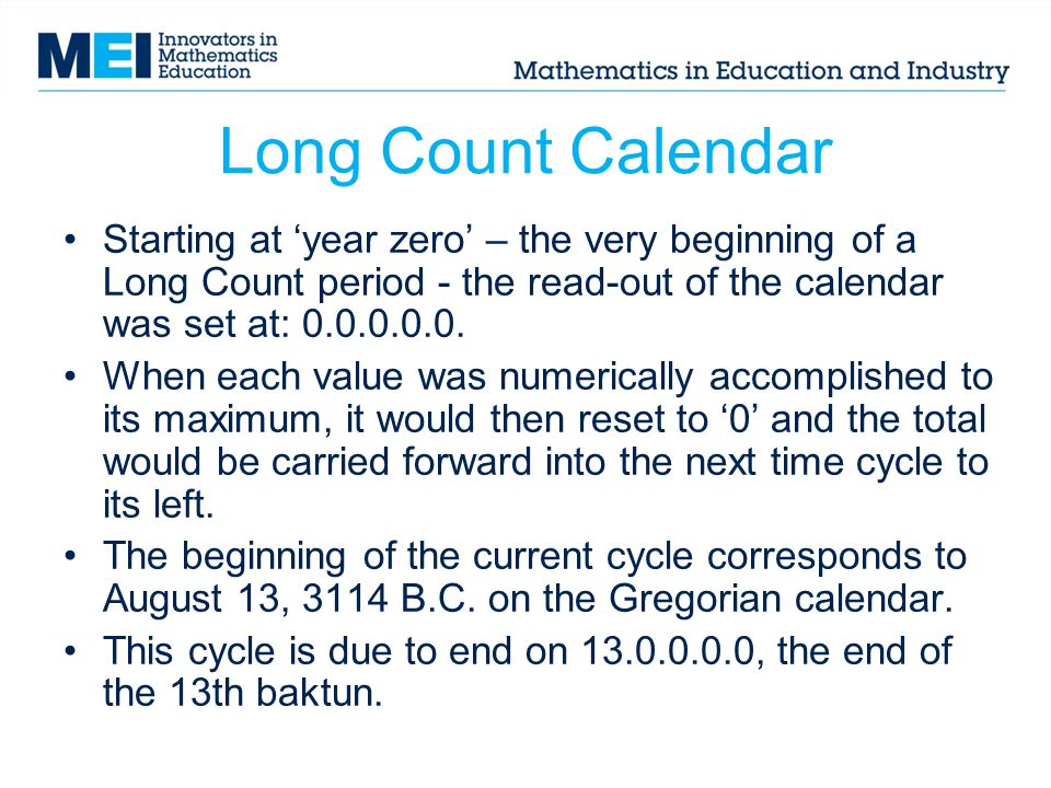 Long Count Calendar Starting at year zero – the very beginning of a Long Count period - the read-out of the calendar was set at: 0.0.0.0.0.